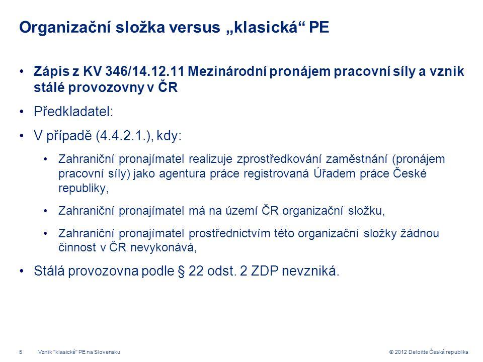 """5 © 2012 Deloitte Česká republika Organizační složka versus """"klasická"""" PE Zápis z KV 346/14.12.11 Mezinárodní pronájem pracovní síly a vznik stálé pro"""