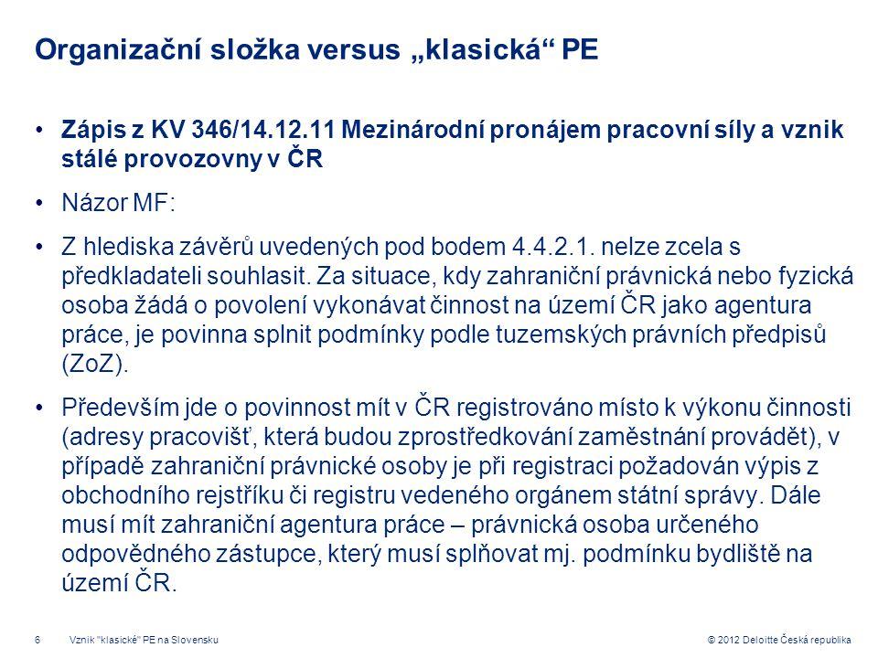 """6 © 2012 Deloitte Česká republika Organizační složka versus """"klasická"""" PE Zápis z KV 346/14.12.11 Mezinárodní pronájem pracovní síly a vznik stálé pro"""