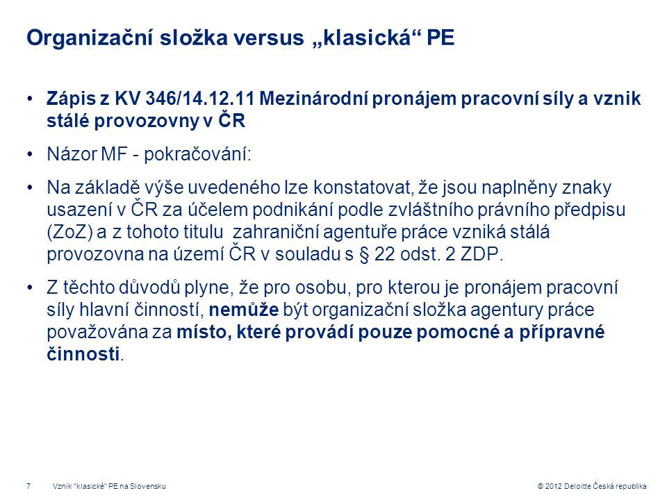 """7 © 2012 Deloitte Česká republika Organizační složka versus """"klasická"""" PE Zápis z KV 346/14.12.11 Mezinárodní pronájem pracovní síly a vznik stálé pro"""