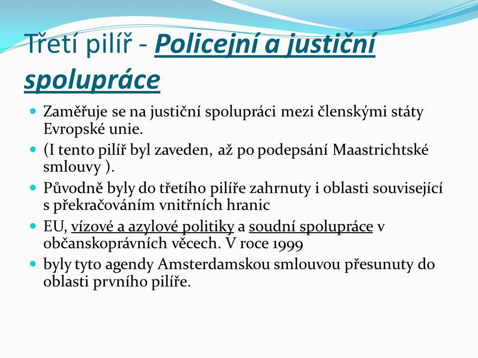Třetí pilíř - Policejní a justiční spolupráce Zaměřuje se na justiční spolupráci mezi členskými státy Evropské unie.
