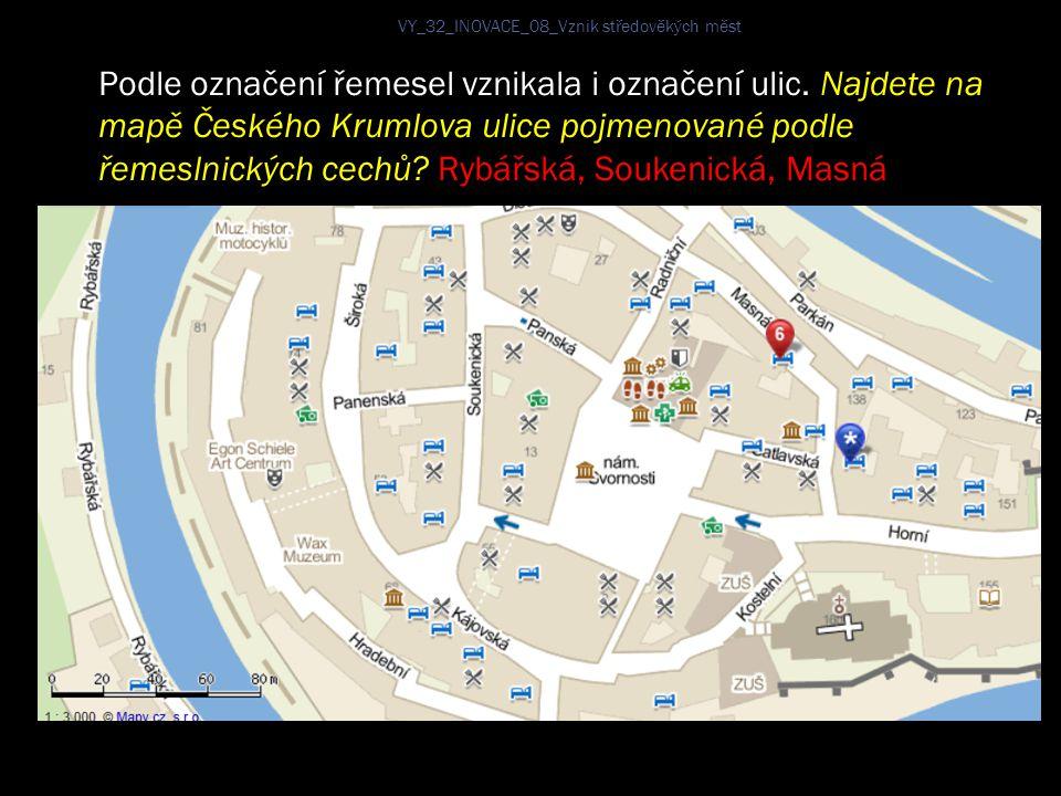 Podle označení řemesel vznikala i označení ulic. Najdete na mapě Českého Krumlova ulice pojmenované podle řemeslnických cechů? Rybářská, Soukenická, M