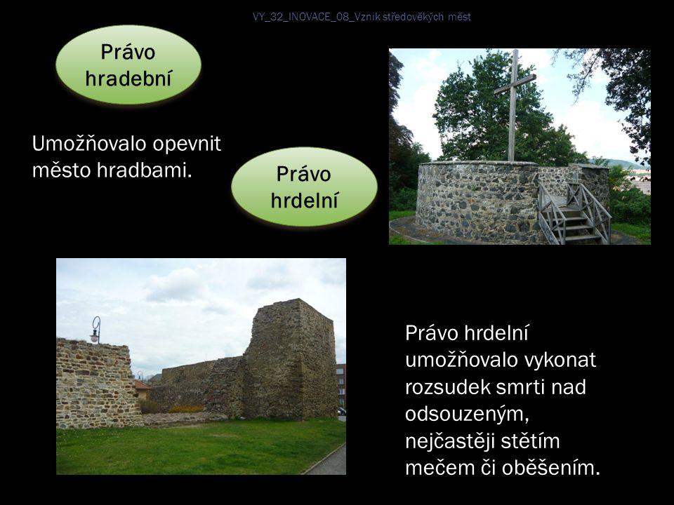Právo hradební Umožňovalo opevnit město hradbami. Právo hrdelní Právo hrdelní umožňovalo vykonat rozsudek smrti nad odsouzeným, nejčastěji stětím meče
