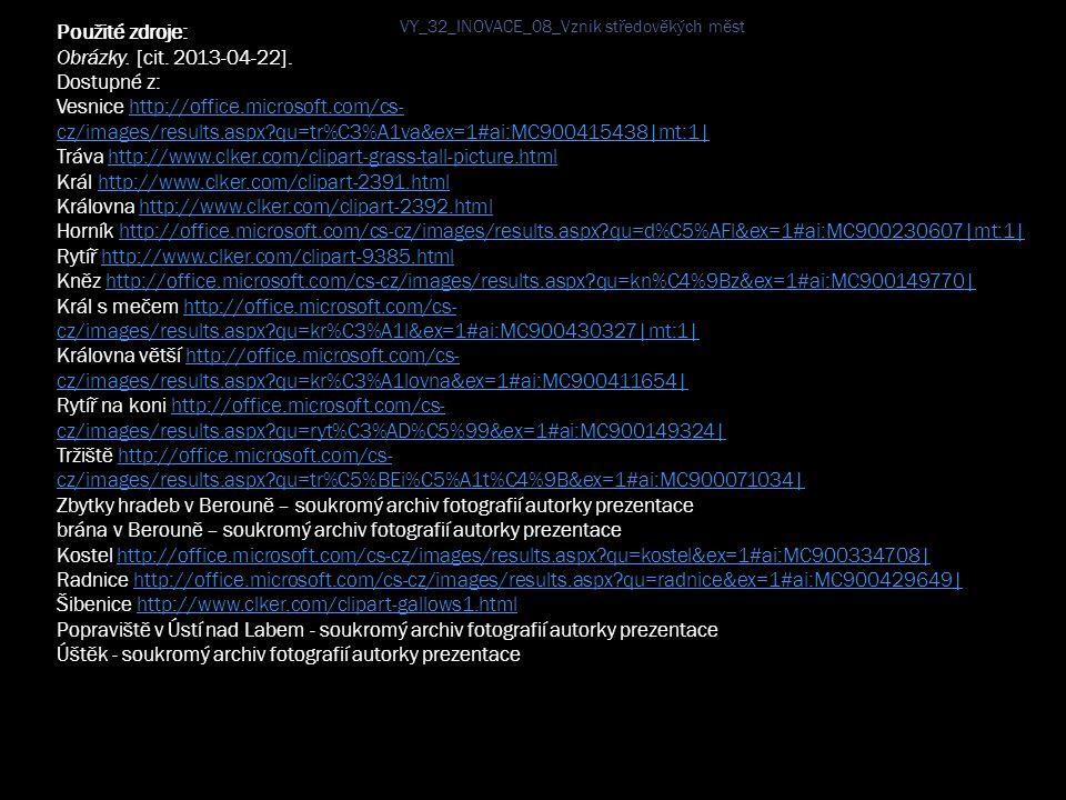 Použité zdroje: Obrázky. [cit. 2013-04-22]. Dostupné z: Vesnice http://office.microsoft.com/cs- cz/images/results.aspx?qu=tr%C3%A1va&ex=1#ai:MC9004154