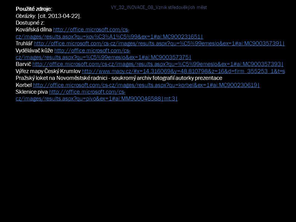 Použité zdroje: Obrázky. [cit. 2013-04-22]. Dostupné z: Kovářská dílna http://office.microsoft.com/cs- cz/images/results.aspx?qu=kov%C3%A1%C5%99&ex=1#