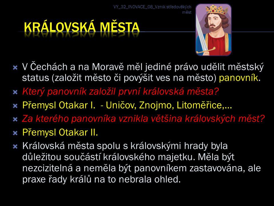  V Čechách a na Moravě měl jediné právo udělit městský status (založit město či povýšit ves na město) panovník.