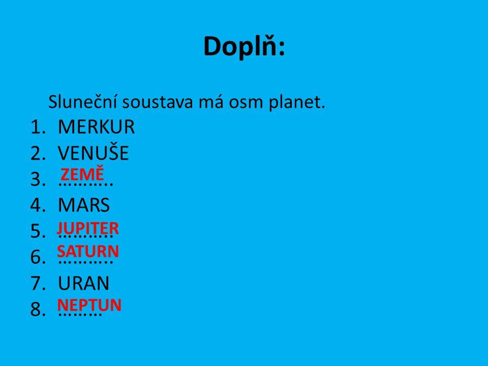 Doplň: Sluneční soustava má osm planet. 1.MERKUR 2.VENUŠE 3.………..