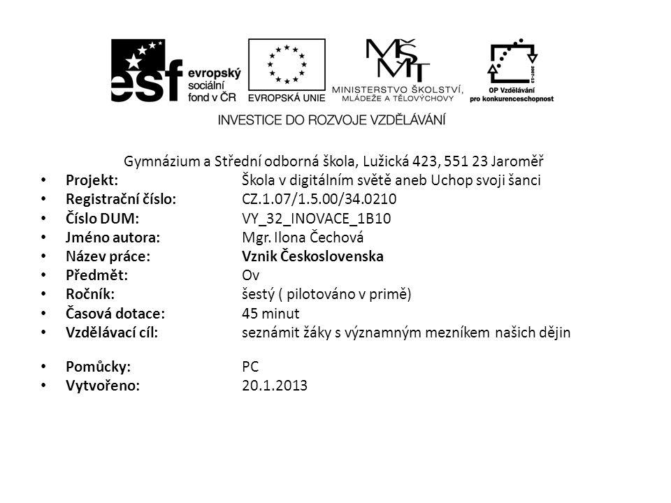 Gymnázium a Střední odborná škola, Lužická 423, 551 23 Jaroměř Projekt: Škola v digitálním světě aneb Uchop svoji šanci Registrační číslo: CZ.1.07/1.5.00/34.0210 Číslo DUM: VY_32_INOVACE_1B10 Jméno autora: Mgr.