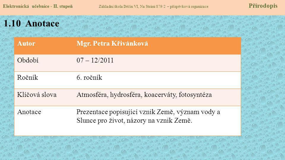 AutorMgr. Petra Křivánková Období07 – 12/2011 Ročník6. ročník Klíčová slovaAtmosféra, hydrosféra, koacerváty, fotosyntéza AnotacePrezentace popisující