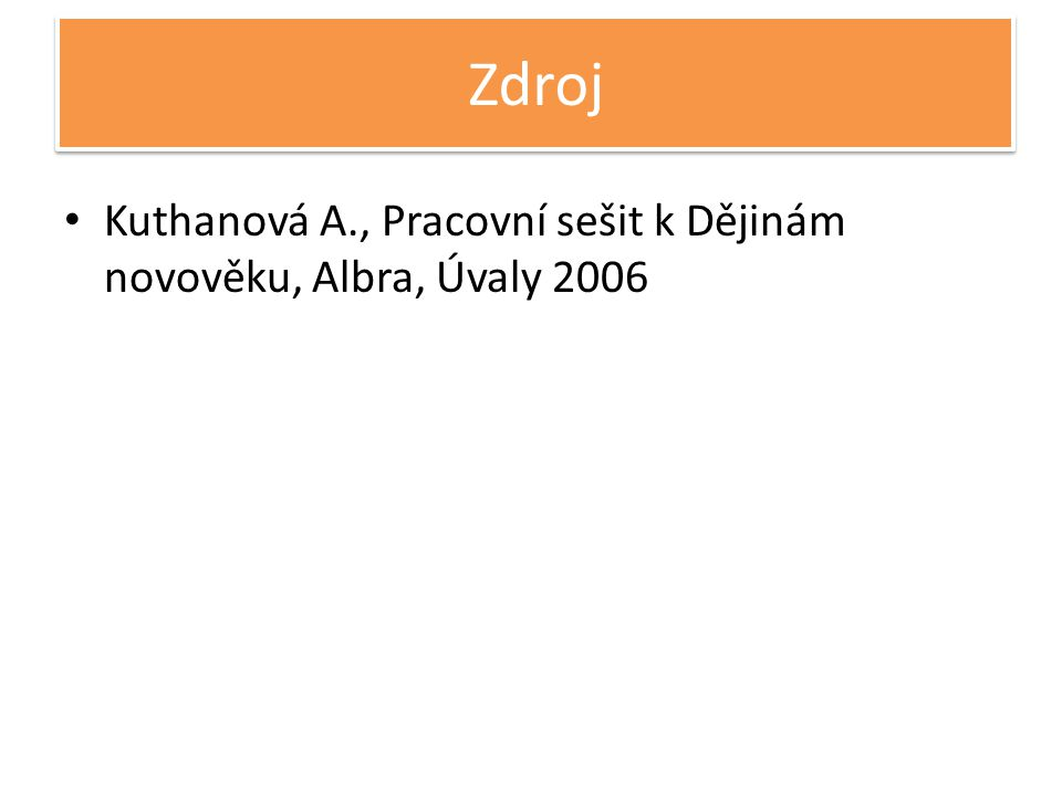 Zdroj Kuthanová A., Pracovní sešit k Dějinám novověku, Albra, Úvaly 2006