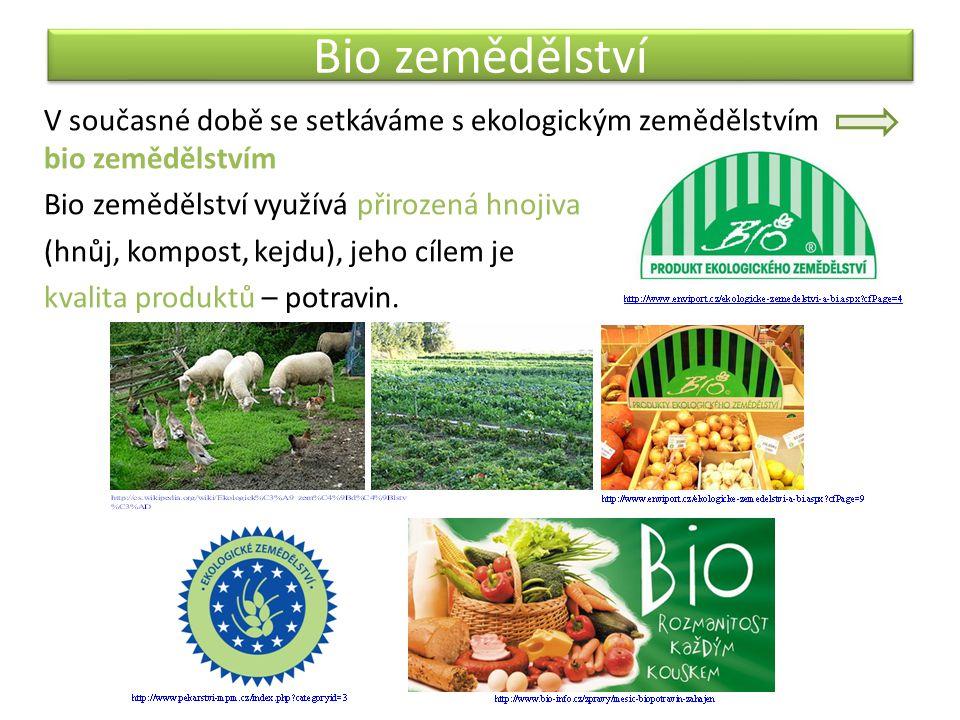 Bio zemědělství V současné době se setkáváme s ekologickým zemědělstvím bio zemědělstvím Bio zemědělství využívá přirozená hnojiva (hnůj, kompost, kej
