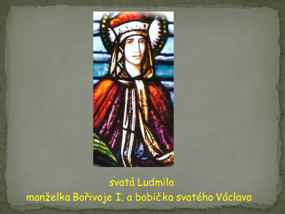 svatá Ludmila manželka Bořivoje I. a babička svatého Václava