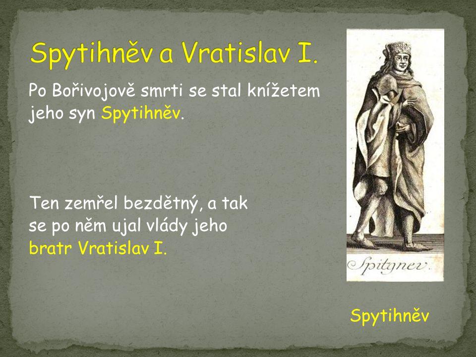 Po Bořivojově smrti se stal knížetem jeho syn Spytihněv.