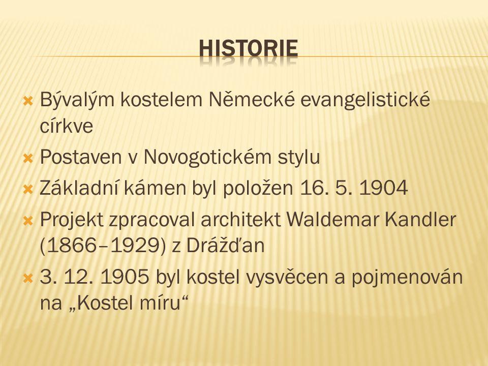  Bývalým kostelem Německé evangelistické církve  Postaven v Novogotickém stylu  Základní kámen byl položen 16.