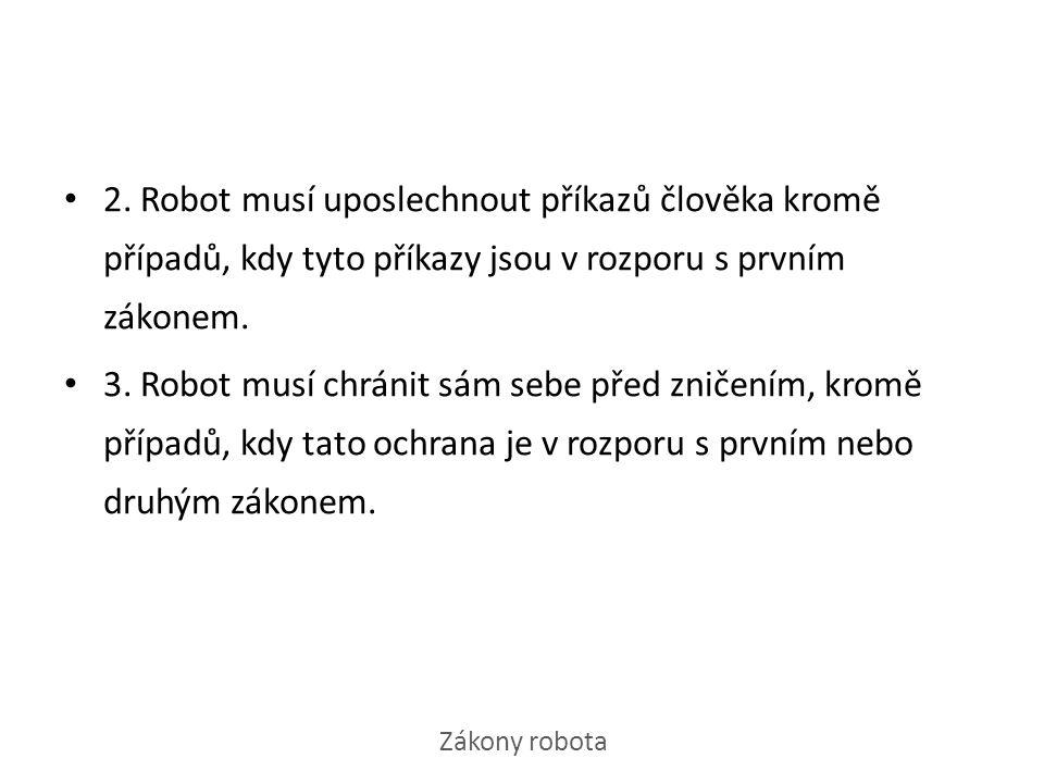 Zákony robota 2. Robot musí uposlechnout příkazů člověka kromě případů, kdy tyto příkazy jsou v rozporu s prvním zákonem. 3. Robot musí chránit sám se