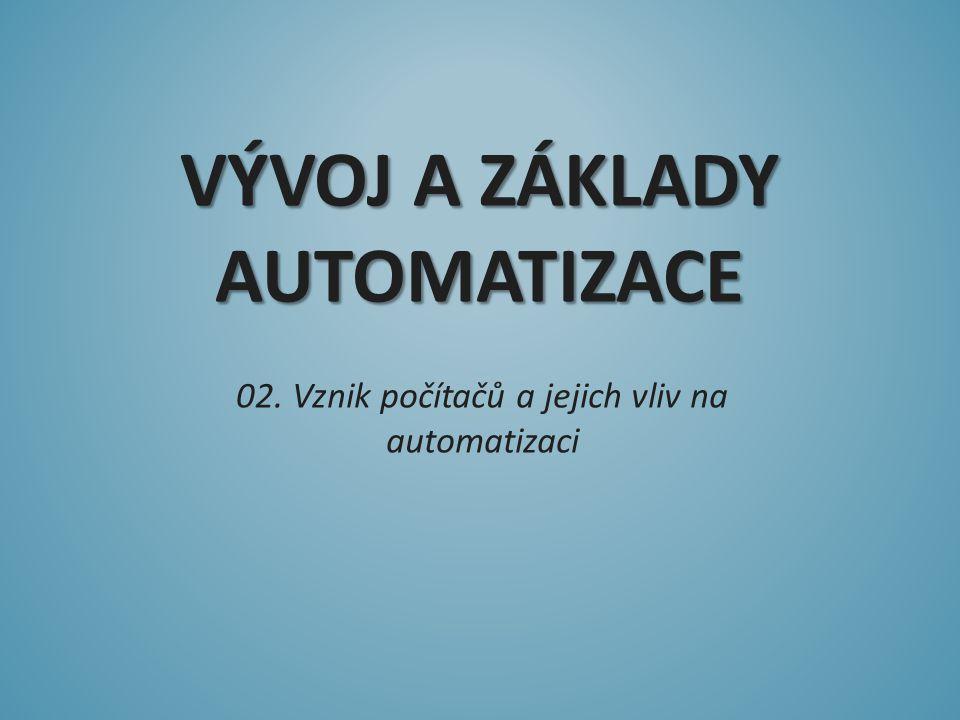 VÝVOJ A ZÁKLADY AUTOMATIZACE 02. Vznik počítačů a jejich vliv na automatizaci