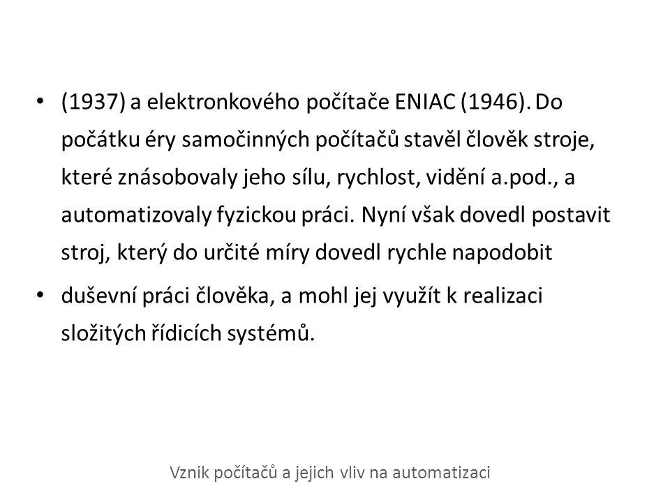 (1937) a elektronkového počítače ENIAC (1946). Do počátku éry samočinných počítačů stavěl člověk stroje, které znásobovaly jeho sílu, rychlost, vidění