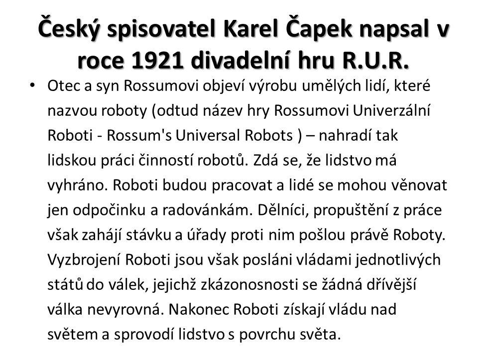 Český spisovatel Karel Čapek napsal v roce 1921 divadelní hru R.U.R.