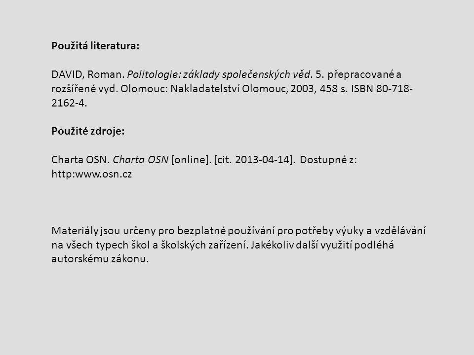 Použitá literatura: DAVID, Roman. Politologie: základy společenských věd. 5. přepracované a rozšířené vyd. Olomouc: Nakladatelství Olomouc, 2003, 458