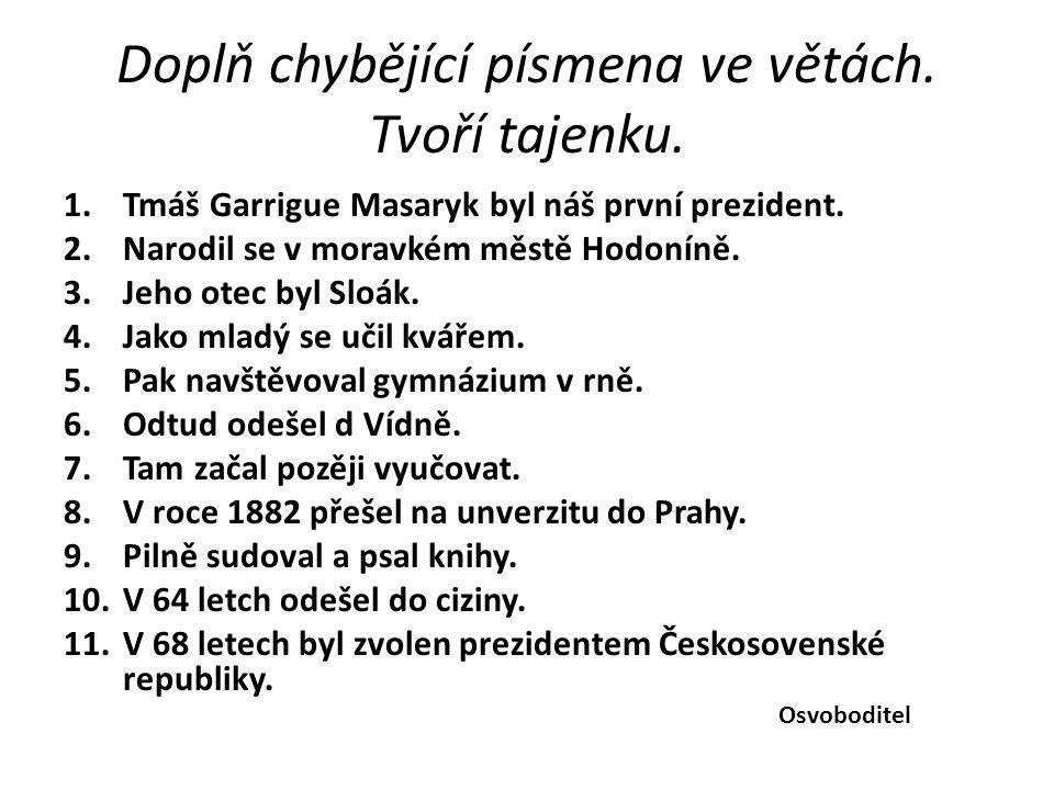 Doplň chybějící písmena ve větách.Tvoří tajenku. 1.Tmáš Garrigue Masaryk byl náš první prezident.
