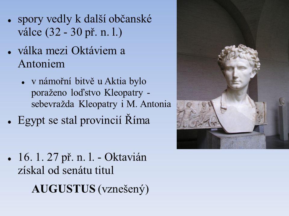 spory vedly k další občanské válce (32 - 30 př. n. l.) válka mezi Oktáviem a Antoniem v námořní bitvě u Aktia bylo poraženo loďstvo Kleopatry - sebevr