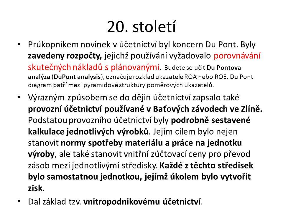 20. století Průkopníkem novinek v účetnictví byl koncern Du Pont. Byly zavedeny rozpočty, jejichž používání vyžadovalo porovnávání skutečných nákladů