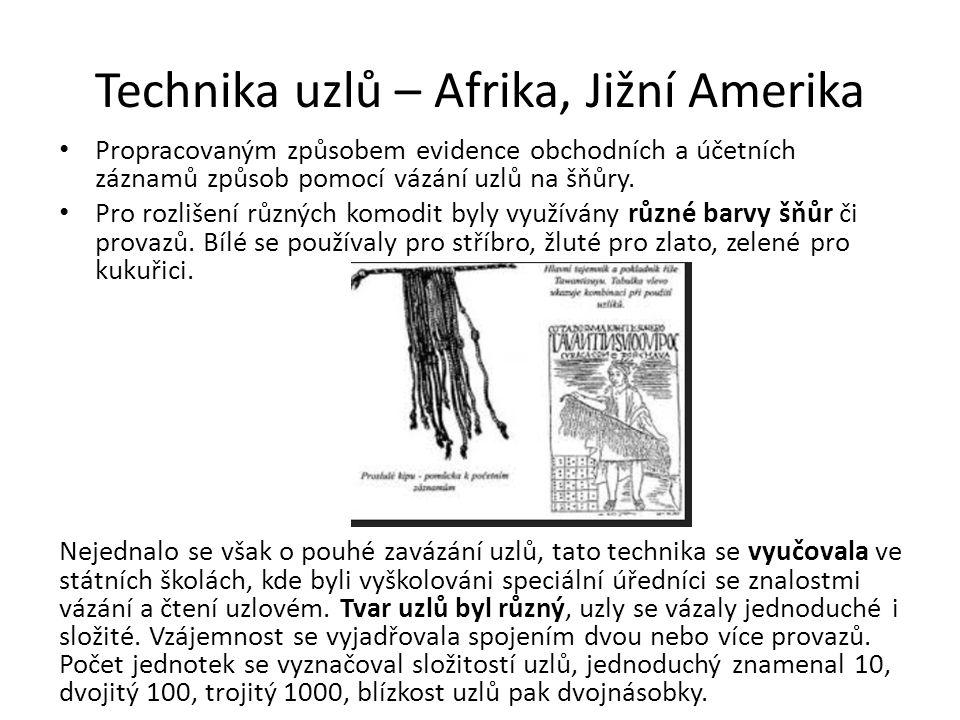 Technika uzlů – Afrika, Jižní Amerika Propracovaným způsobem evidence obchodních a účetních záznamů způsob pomocí vázání uzlů na šňůry. Pro rozlišení