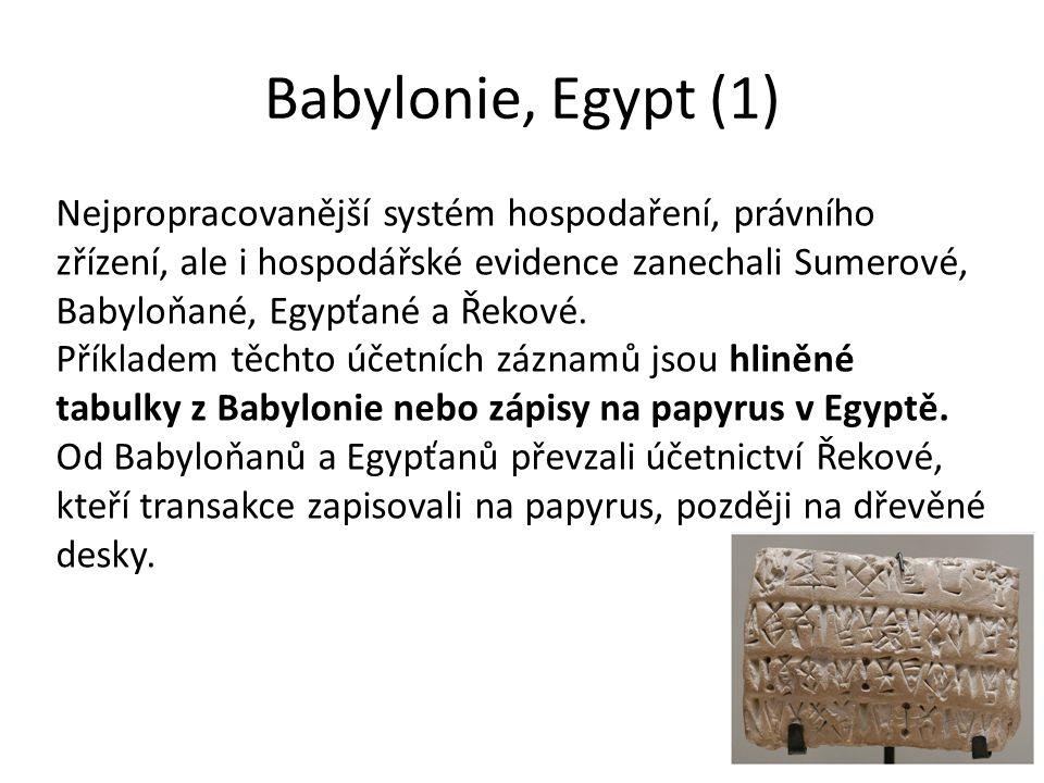 Babylonie, Egypt (1) Nejpropracovanější systém hospodaření, právního zřízení, ale i hospodářské evidence zanechali Sumerové, Babyloňané, Egypťané a Ře