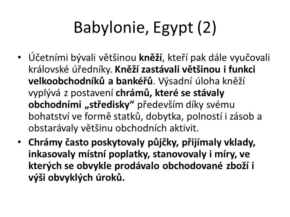 Babylonie, Egypt (2) Účetními bývali většinou kněží, kteří pak dále vyučovali královské úředníky. Kněží zastávali většinou i funkci velkoobchodníků a
