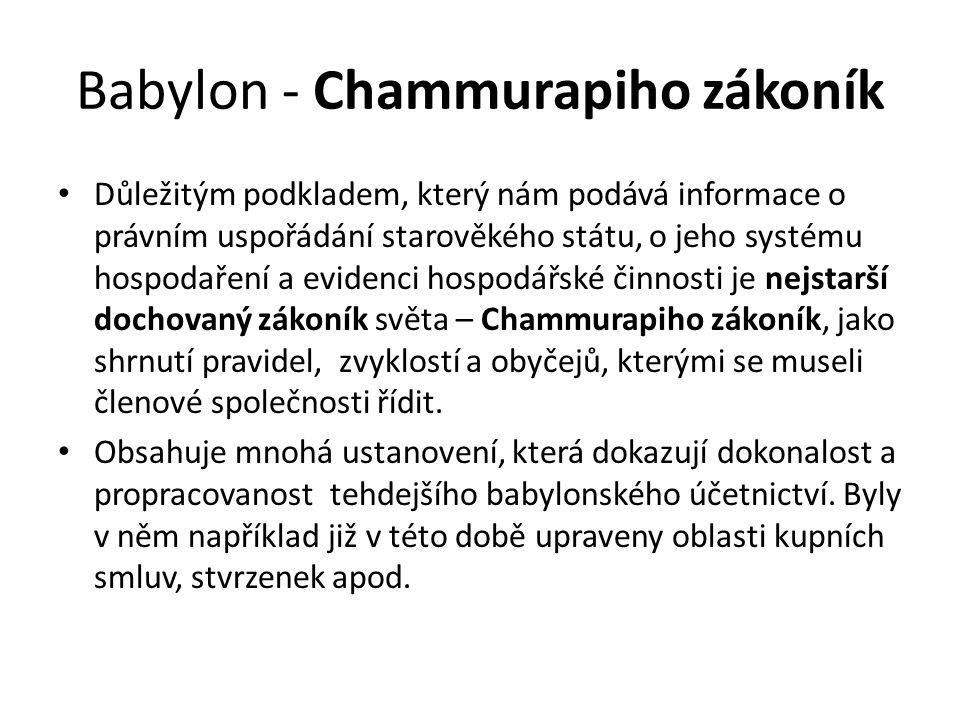 Babylon - Chammurapiho zákoník Důležitým podkladem, který nám podává informace o právním uspořádání starověkého státu, o jeho systému hospodaření a ev
