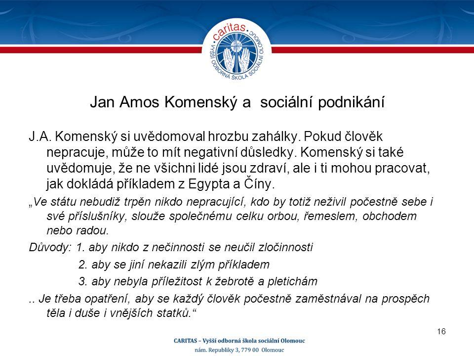 Jan Amos Komenský a sociální podnikání J.A. Komenský si uvědomoval hrozbu zahálky.