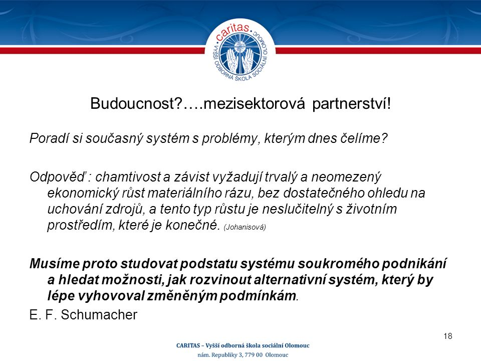 Budoucnost ….mezisektorová partnerství. Poradí si současný systém s problémy, kterým dnes čelíme.
