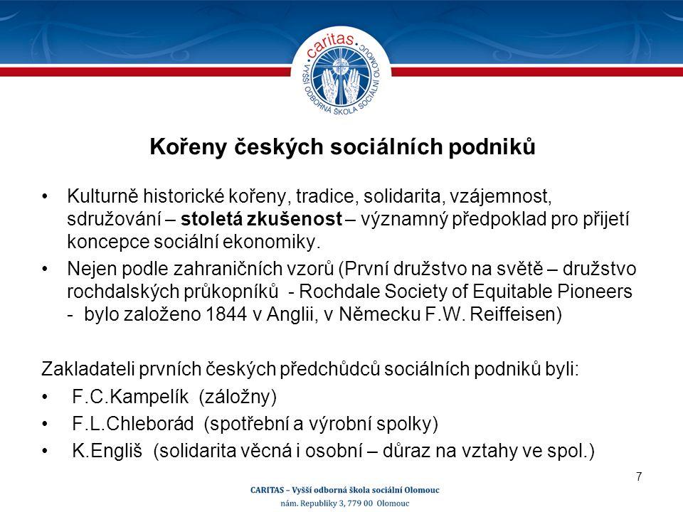 Kořeny českých sociálních podniků Kulturně historické kořeny, tradice, solidarita, vzájemnost, sdružování – stoletá zkušenost – významný předpoklad pro přijetí koncepce sociální ekonomiky.