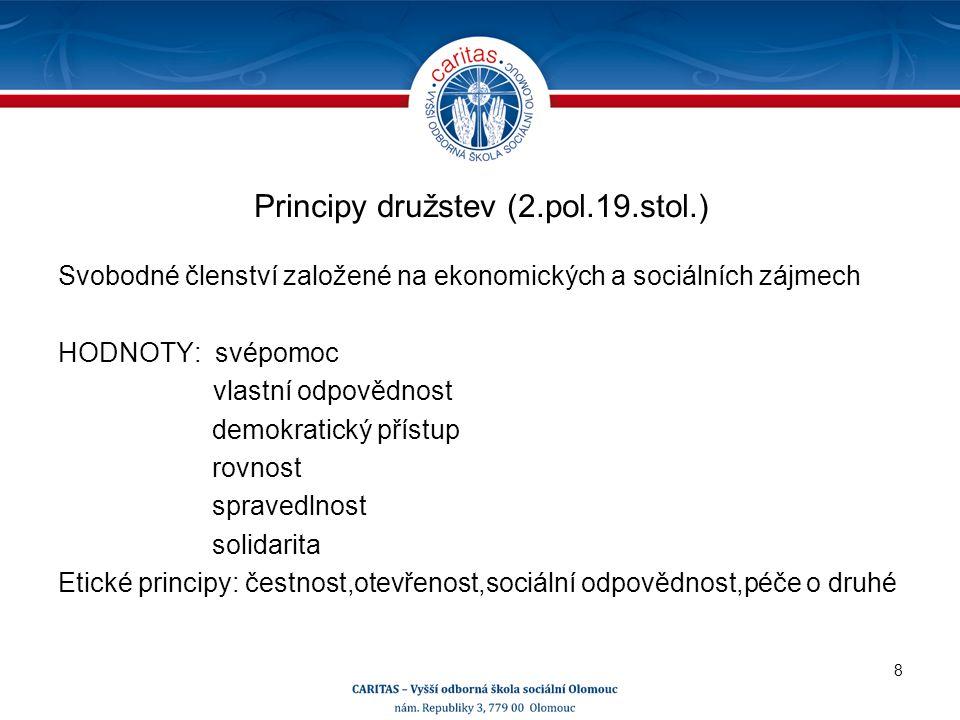 Principy družstev (2.pol.19.stol.) Svobodné členství založené na ekonomických a sociálních zájmech HODNOTY: svépomoc vlastní odpovědnost demokratický přístup rovnost spravedlnost solidarita Etické principy: čestnost,otevřenost,sociální odpovědnost,péče o druhé 8
