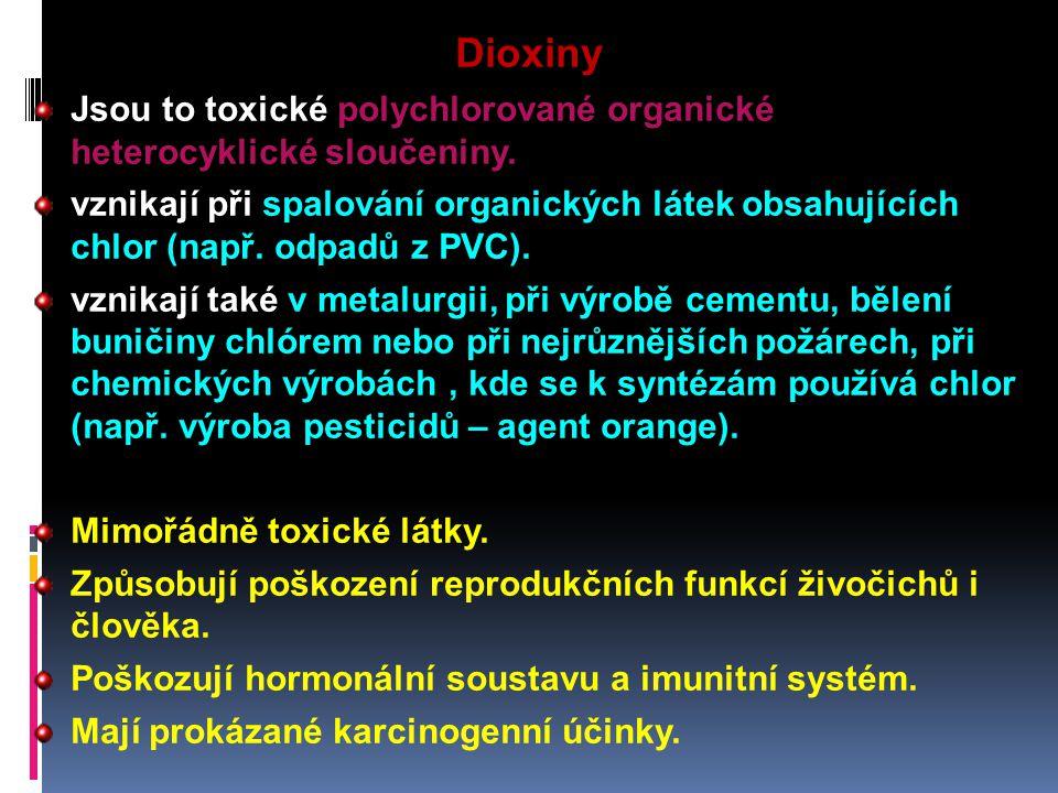 Dioxiny Jsou to toxické polychlorované organické heterocyklické sloučeniny. vznikají při spalování organických látek obsahujících chlor (např. odpadů