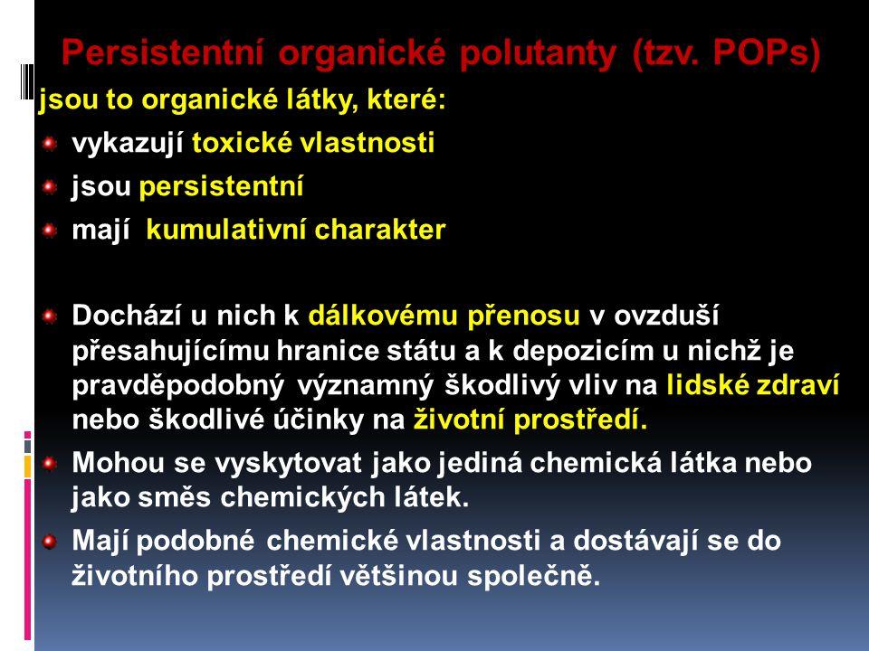Persistentní organické polutanty (tzv. POPs) jsou to organické látky, které: vykazují toxické vlastnosti jsou persistentní mají kumulativní charakter