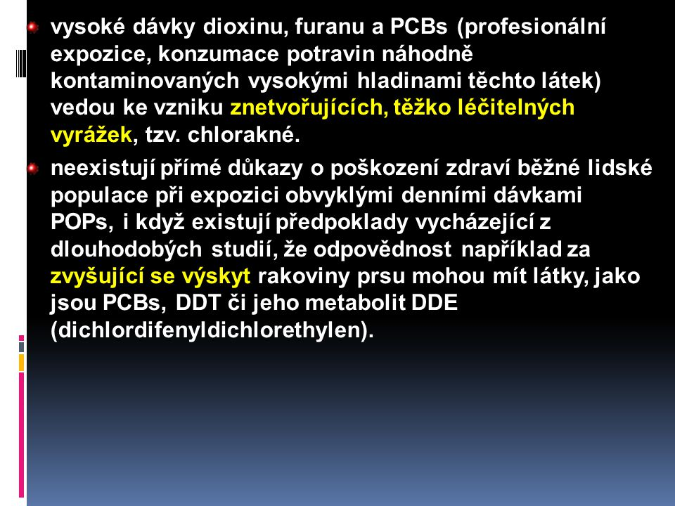 vysoké dávky dioxinu, furanu a PCBs (profesionální expozice, konzumace potravin náhodně kontaminovaných vysokými hladinami těchto látek) vedou ke vzni