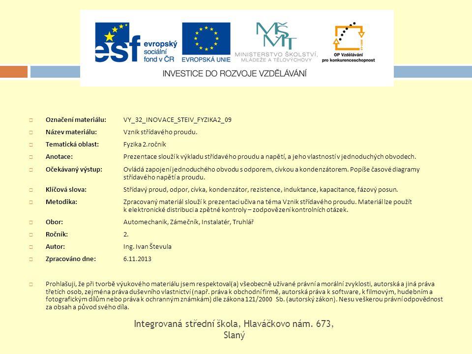  Označení materiálu: VY_32_INOVACE_STEIV_FYZIKA2_09  Název materiálu: Vznik střídavého proudu.  Tematická oblast:Fyzika 2.ročník  Anotace: Prezent