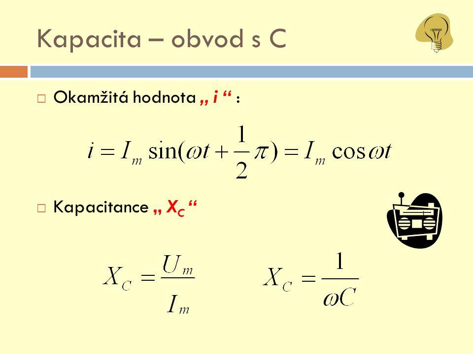 "Kapacita – obvod s C  Okamžitá hodnota "" i "" :  Kapacitance "" X C """
