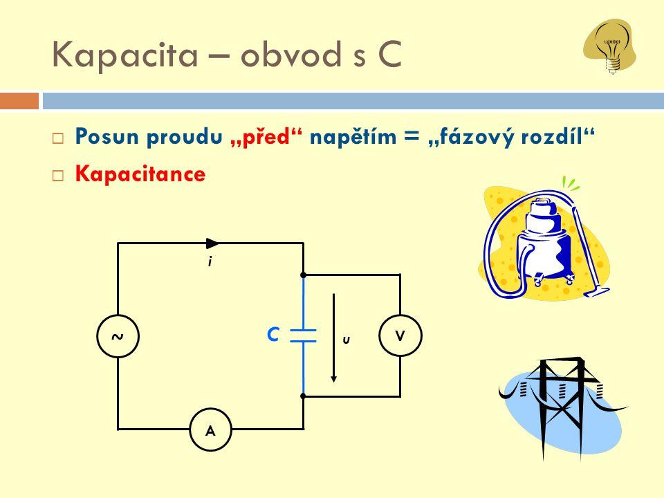 """Kapacita – obvod s C  Posun proudu """"před"""" napětím = """"fázový rozdíl""""  Kapacitance V A C u i ~"""