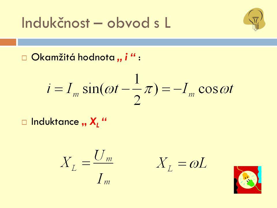 """Indukčnost – obvod s L  Proud se zpožďuje """"za napětím = """"fázový rozdíl  Induktance V A L u i ~"""
