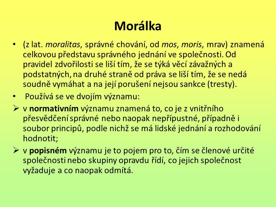Morálka (z lat. moralitas, správné chování, od mos, moris, mrav) znamená celkovou představu správného jednání ve společnosti. Od pravidel zdvořilosti