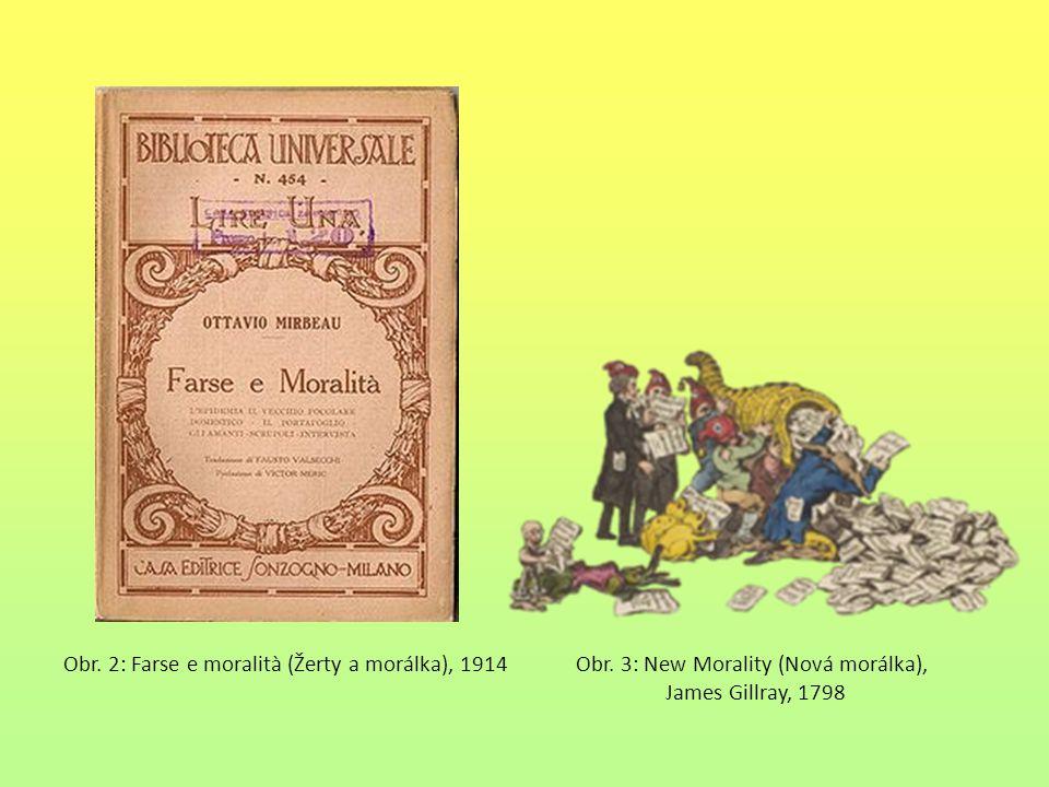 Obr. 2: Farse e moralità (Žerty a morálka), 1914 Obr. 3: New Morality (Nová morálka), James Gillray, 1798