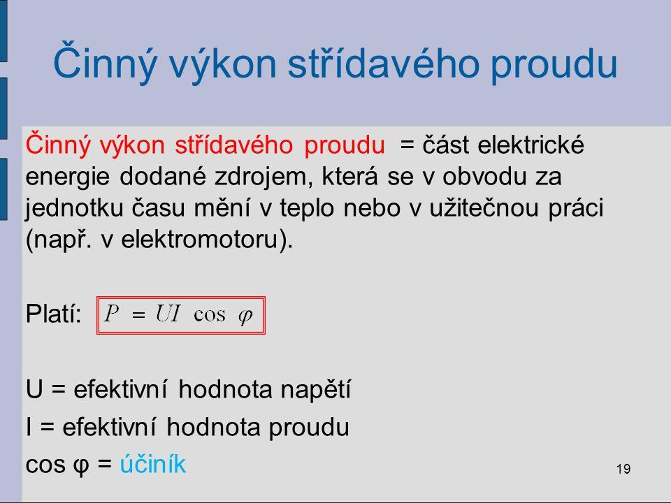 Činný výkon střídavého proudu Činný výkon střídavého proudu = část elektrické energie dodané zdrojem, která se v obvodu za jednotku času mění v teplo