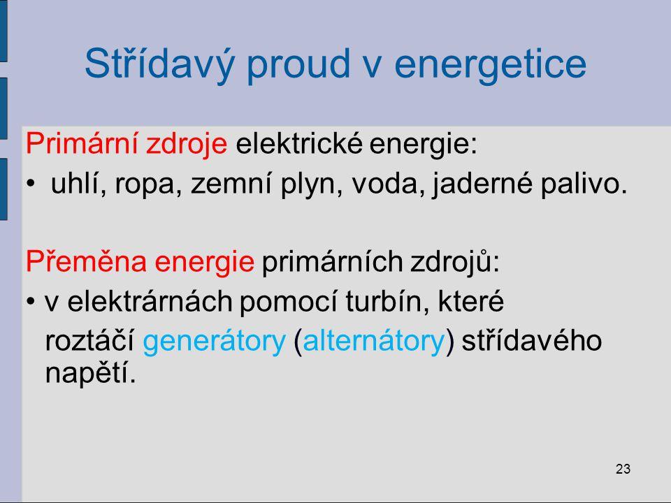 Střídavý proud v energetice Primární zdroje elektrické energie: uhlí, ropa, zemní plyn, voda, jaderné palivo. Přeměna energie primárních zdrojů: v ele