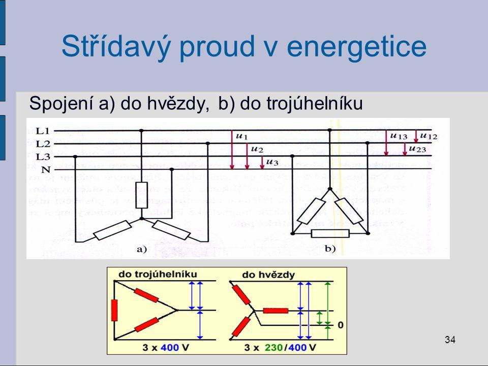 Střídavý proud v energetice Spojení a) do hvězdy, b) do trojúhelníku 34