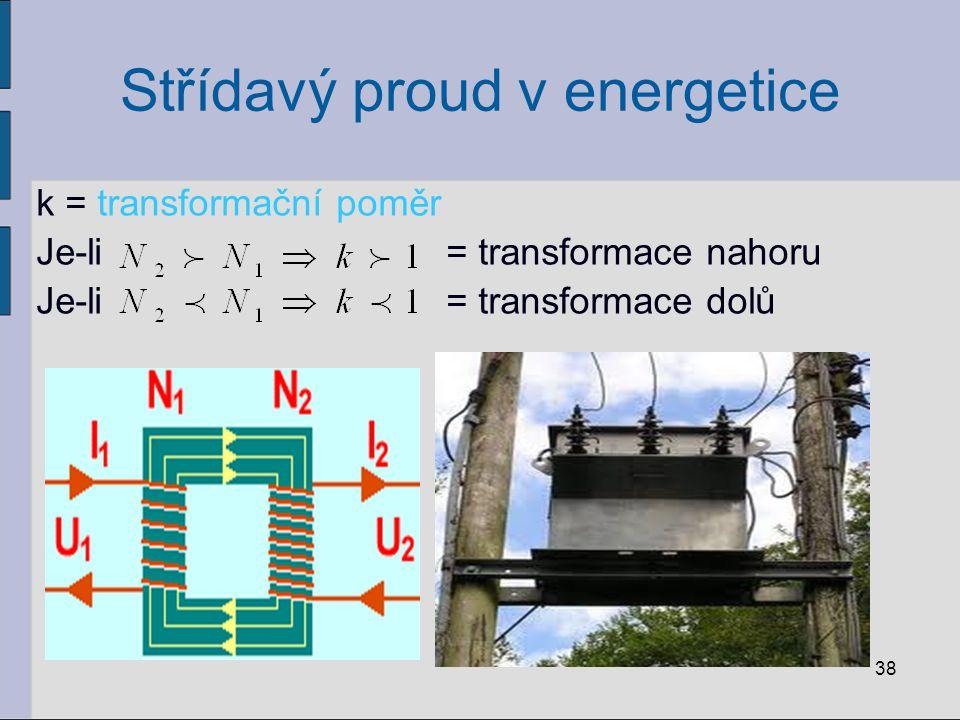 Střídavý proud v energetice Transformace napětí: velmi vysoké napětí vysoké napětí 110 kV 22 kV nízké napětí 230V a 400 V 39