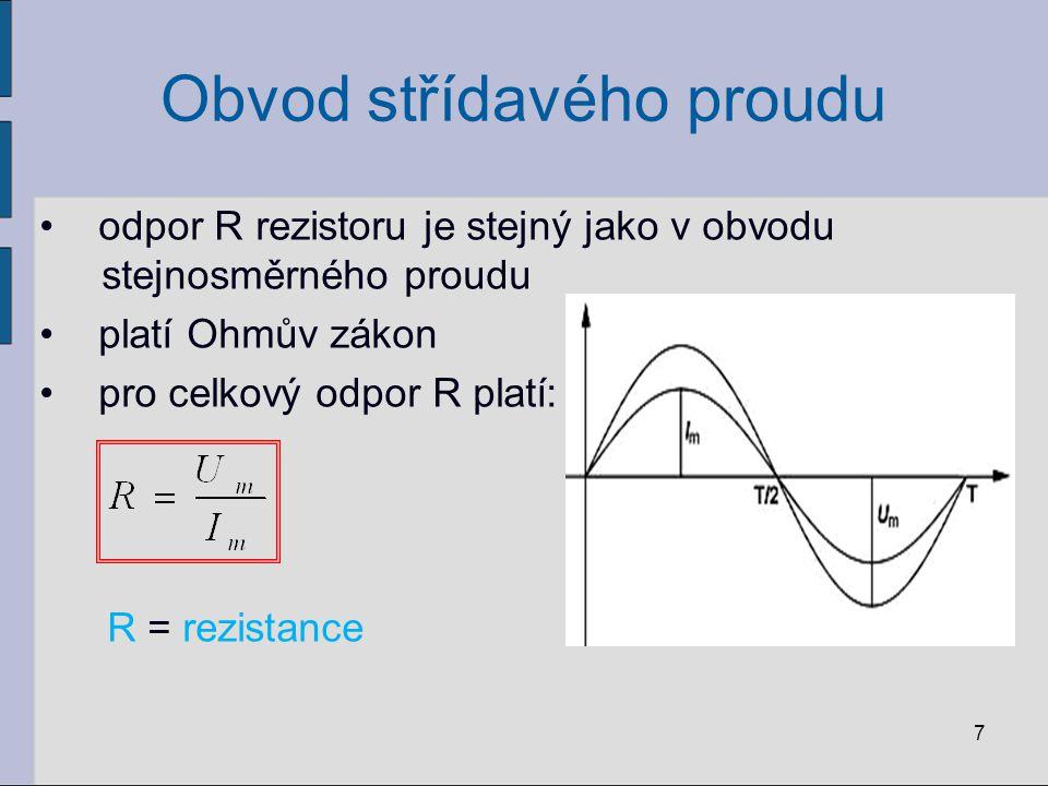 Obvod střídavého proudu odpor R rezistoru je stejný jako v obvodu stejnosměrného proudu platí Ohmův zákon pro celkový odpor R platí: R = rezistance 7