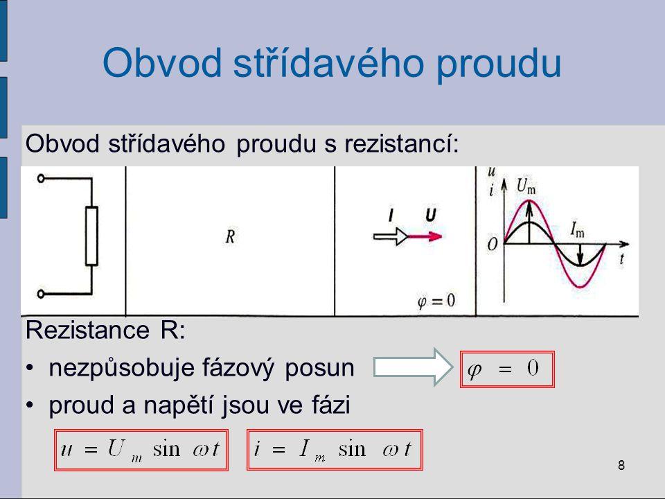 Obvod střídavého proudu Obvod střídavého proudu s rezistancí: Rezistance R: nezpůsobuje fázový posun proud a napětí jsou ve fázi 8