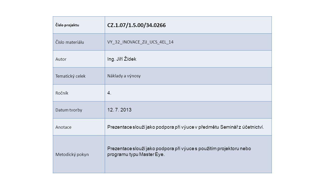 Číslo projektu CZ.1.07/1.5.00/34.0266 Číslo materiáluVY_32_INOVACE_ZiJ_UCS_4EL_14 Autor Ing. Jiří Žídek Tematický celekNáklady a výnosy Ročník 4. Datu