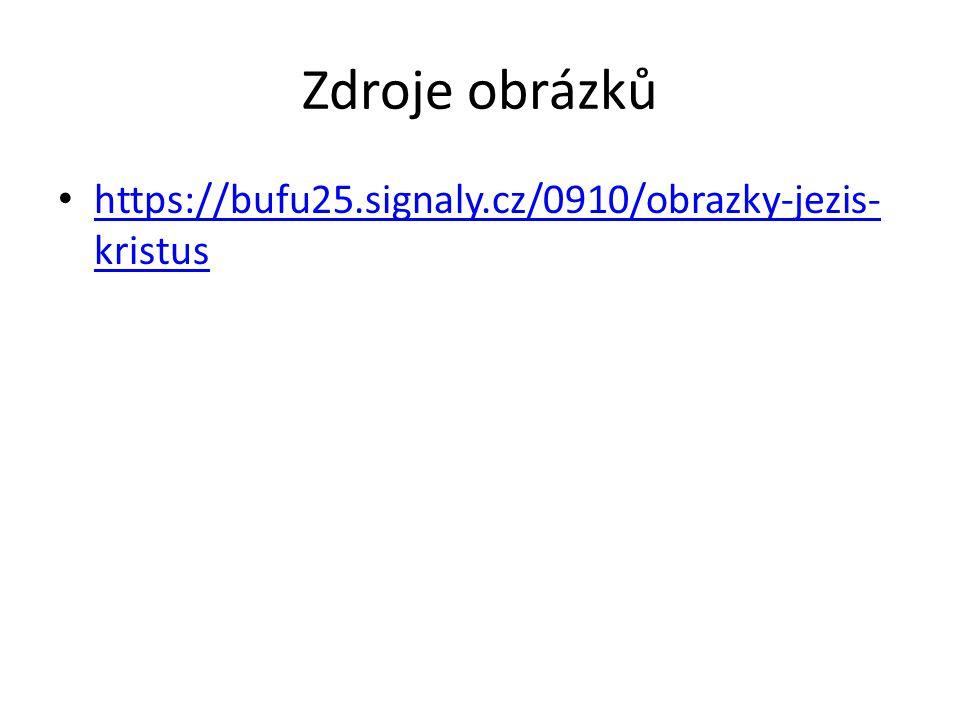 Zdroje obrázků https://bufu25.signaly.cz/0910/obrazky-jezis- kristus https://bufu25.signaly.cz/0910/obrazky-jezis- kristus